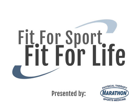 Marathon Physical Therapy presents Fit for Sports Fit for Life.