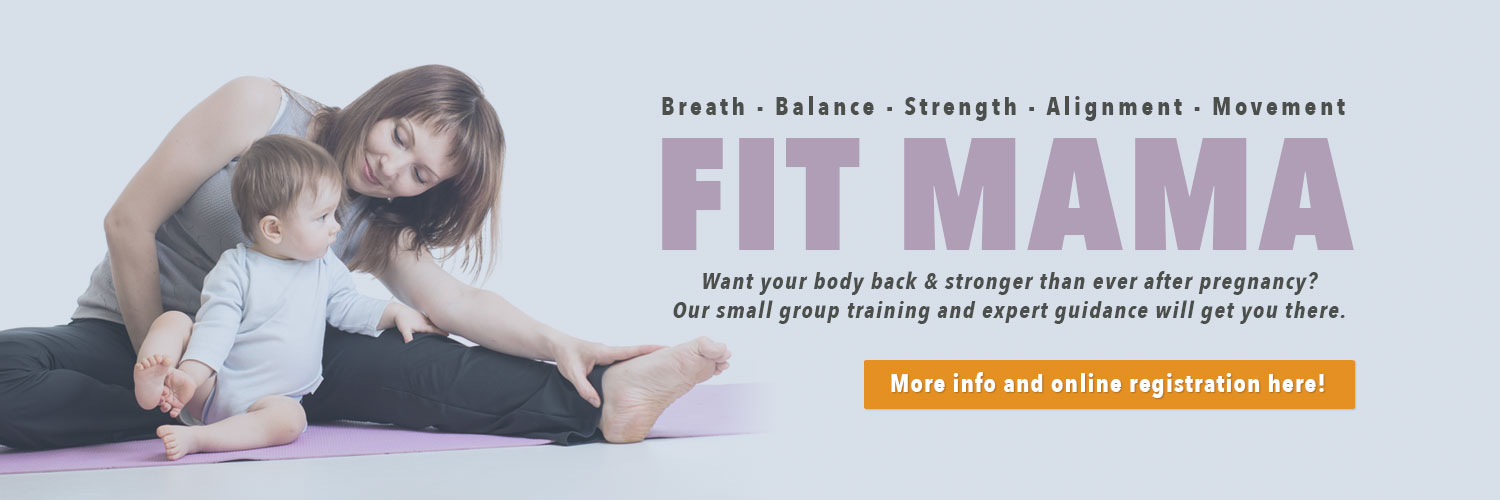 Fit Mama: Breath, balance, strength, alignment, movement. Want your body back & stronger than ever after pregnancy?  Our small group training and expert guidance will get you there.